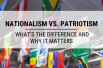 Nationalism vs. Patriotism: What's the Difference and Why it Matters